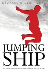 Jumping Ship: What to do so your children don't jump ship to the world when they get older ebook by Michael Pearl,Debi Pearl