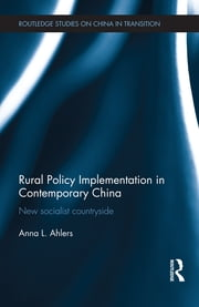 Rural Policy Implementation in Contemporary China - New Socialist Countryside ebook by Anna Ahlers