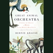 The Great Animal Orchestra - Finding the Origins of Music in the World's Wild Places audiobook by Bernie Krause