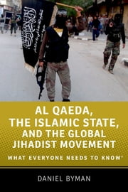 Al Qaeda, the Islamic State, and the Global Jihadist Movement - What Everyone Needs to Know® ebook by Daniel Byman