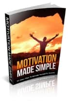 Motivation Made Simple ebook by Anonymous