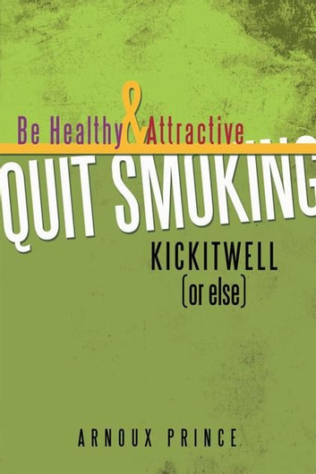 Kickitwell or Else - Be Healthy and Attractive Quit Smoking ebook by Arnoux Prince