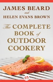 The Complete Book of Outdoor Cookery ebook by James Beard,Helen Evans Brown