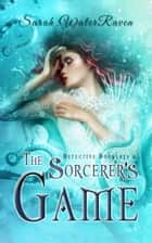 Detective Docherty and the Sorcerer's Game ebook by Sarah WaterRaven