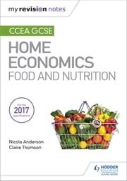 My Revision Notes: CCEA GCSE Home Economics: Food and Nutrition ebook by Nicola Anderson, Claire Thomson