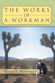The Works Of A. Workman ebook by Harold A. Workman Jr.