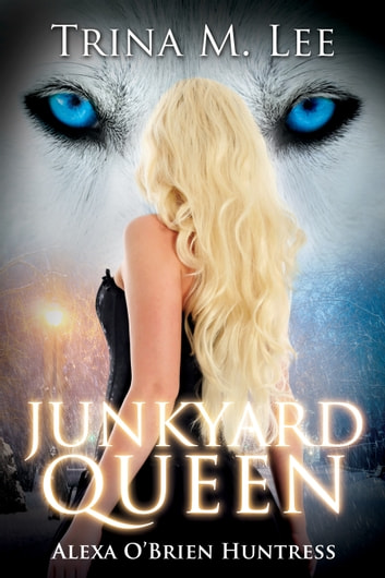 Junkyard Queen (Alexa O'Brien Huntress Book 12) ebook by Trina M. Lee