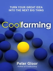 Coolfarming - Turn Your Great Idea into the Next Big Thing ebook by Peter Gloor