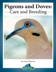 Pigeons and Doves: Care and Breeding ebook by David Alderton