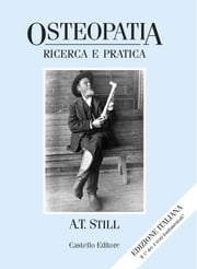 Osteopatia: Ricerca e Pratica ebook by A. T. Still