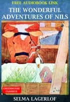 The Wonderful Adventures Of Nils (Complete & Illustrated)(Free AudioBook Link) ebook by Selma Lagerlof