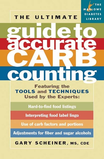 The Ultimate Guide to Accurate Carb Counting - Featuring the Tools and Techniques Used by the Experts ebook by Gary Scheiner