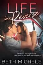 Life in Reverse ebook by Beth Michele