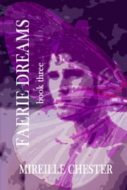 Faerie Dreams: Book Three eBook by Mireille Chester