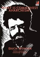What is Communist Anarchism? ebook by Erich Mühsam