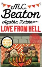 Agatha Raisin and the Love from Hell ebook by M.C. Beaton