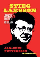 Stieg Larsson: Journalisten, författaren, idealisten ebook by Jan-Erik Pettersson