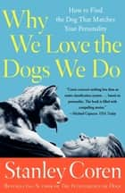 Why We Love the Dogs We Do ebook by Stanley Coren