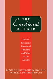 The Emotional Affair - How to Recognize Emotional Infidelity and What to Do About It ebook by Ronald Potter-Efron, MSW, PhD,Patricia Potter-Efron, MS