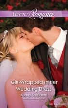 Gift-Wrapped In Her Wedding Dress ebook by Kandy Shepherd