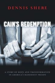 Cain's Redemption - A Story of Hope and Transformation in America's Bloodiest Prison ebook by Dennis Shere