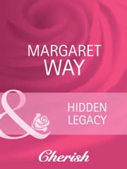 Hidden Legacy (Mills & Boon Cherish) (Everlasting Love, Book 5) ebook by Margaret Way