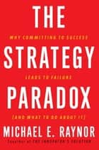 The Strategy Paradox ebook by Michael E. Raynor