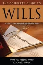 The Complete Guide to Wills: What You Need to Know Explained Simply ebook by Linda Ashar