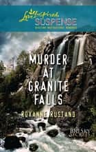 Murder At Granite Falls (Mills & Boon Love Inspired) (Big Sky Secrets, Book 4) ebook by Roxanne Rustand