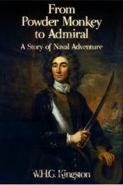 From Powder Monkey to Admiral ebook by W. H. G. Kingston