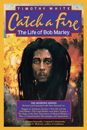 Catch A Fire: The Life Of Bob Marley ebook by Timothy White