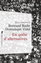 En quête d'alternatives ebook by Bertrand BADIE, Dominique VIDAL