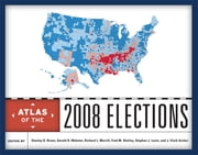 Atlas of the 2008 Elections ebook by Stanley D. Brunn,Gerald R. Webster,Richard L. Morrill,Fred M. Shelley,Stephen J. Lavin,J. Clark Archer