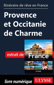 Itinéraire de rêve en France Provence et Occitanie de Charme eBook by Tours Chanteclerc