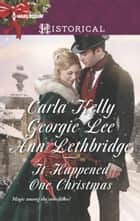 It Happened One Christmas - An Anthology ebook by Carla Kelly, Georgie Lee, Ann Lethbridge