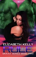 Rule (Draax Series Book Two) ebook by Elizabeth Kelly