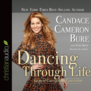 Dancing Through Life - Steps of Courage and Conviction audiobook by Candace Cameron Bure,Erin Davis