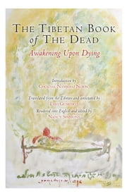 The Tibetan Book of the Dead - Awakening Upon Dying ebook by Padmasambhava,Karma Lingpa,Elio Guarisco,Chogyal Namkhai Norbu,Nancy Simmons