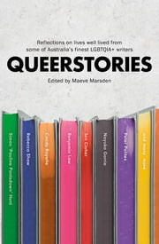 Queerstories - Reflections on lives well lived from some of Australia's finest LGBTQIA+ writers ebook by Maeve Marsden
