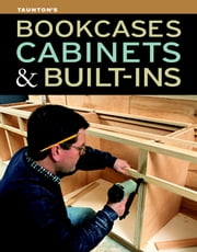 Bookcases, Cabinets & Built-Ins ebook by Editors of Fine Woodworking
