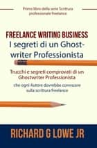 Freelance Writing Business - I segreti di un Ghostwriter Professionista ebook by Richard G Lowe Jr