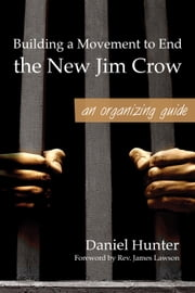 Building a Movement to End the New Jim Crow: an organizing guide ebook by Daniel Hunter