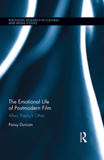 The Emotional Life of Postmodern Film - Affect Theory's Other ebook by Pansy Duncan