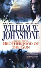 Brotherhood of the Gun ebook by William W. Johnstone