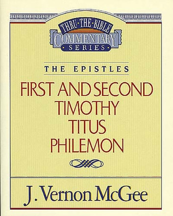 Thru the Bible Vol. 50: The Epistles (1 and 2 Timothy/Titus/Philemon) ebook by J. Vernon McGee