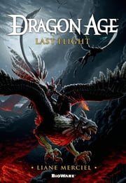 Dragon Age: Last Flight ebook by Liane Merciel