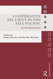 Cooperative Security in the Asia-Pacific - The ASEAN Regional Forum ebook by Jürgen Haacke,Noel M. Morada