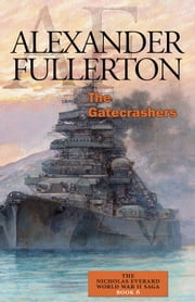 The Gatecrashers - The Nicholas Everard World War II Saga Book 6 ebook by Alexander Fullerton