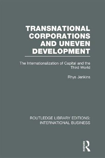 Transnational Corporations and Uneven Development (RLE International Business) - The Internationalization of Capital and the Third World ebook by Rhys Jenkins