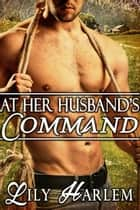 At Her Husband's Command ebook by Lily Harlem
